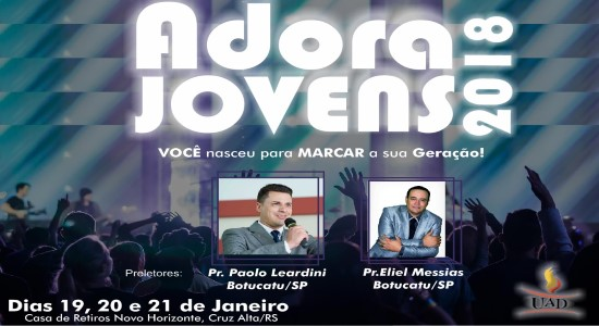 UAD Cruz Alta – Adora Jovens/2018 – Prs. Paolo Leardini e Eliel Messias/SP – 19 à 21/JAN/2018